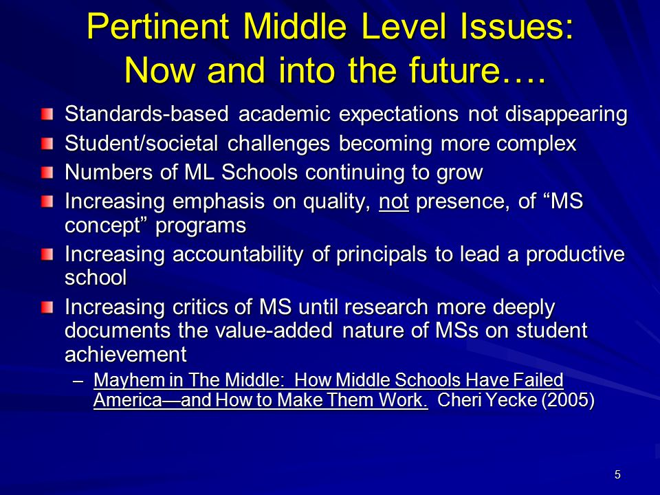 5 Pertinent Middle Level Issues: Now and into the future…. Standards-based academic expectations not disappearing Student/societal challenges becoming