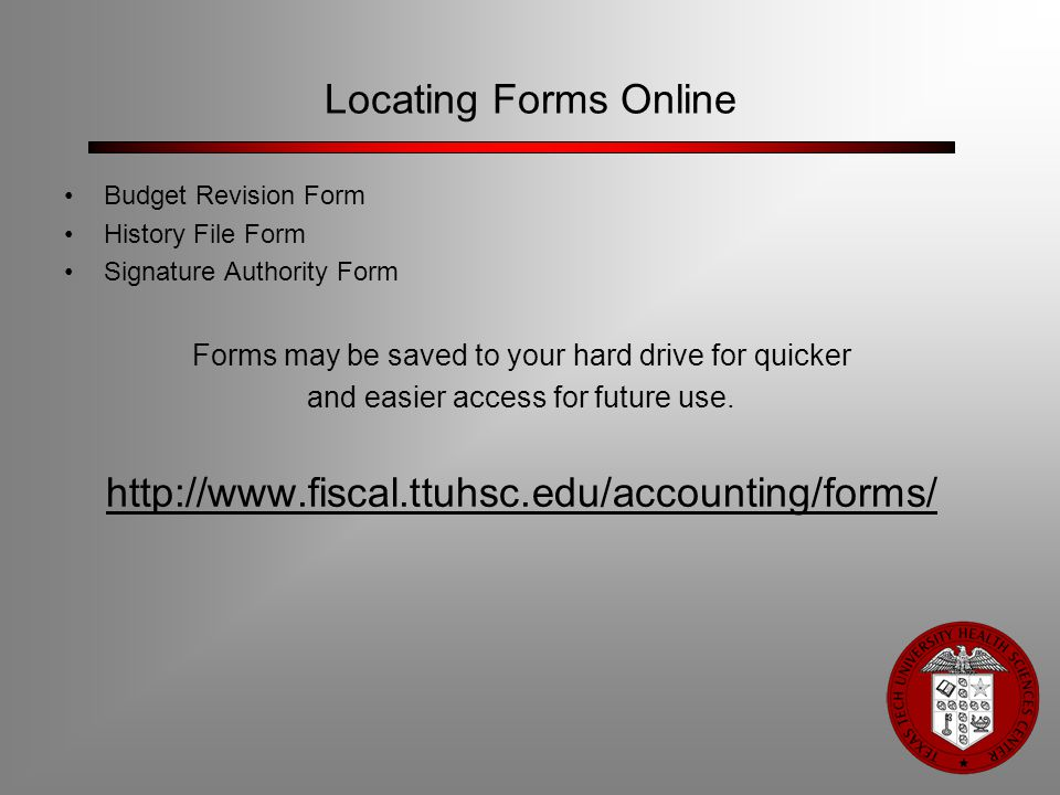 Locating Forms Online Budget Revision Form History File Form Signature Authority Form Forms may be saved to your hard drive for quicker and easier acc