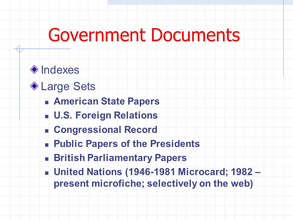 Government Documents Indexes Large Sets American State Papers U.S. Foreign Relations Congressional Record Public Papers of the Presidents British Parl