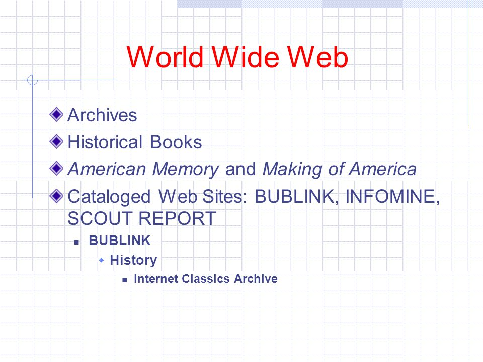 World Wide Web Archives Historical Books American Memory and Making of America Cataloged Web Sites: BUBLINK, INFOMINE, SCOUT REPORT BUBLINK  History