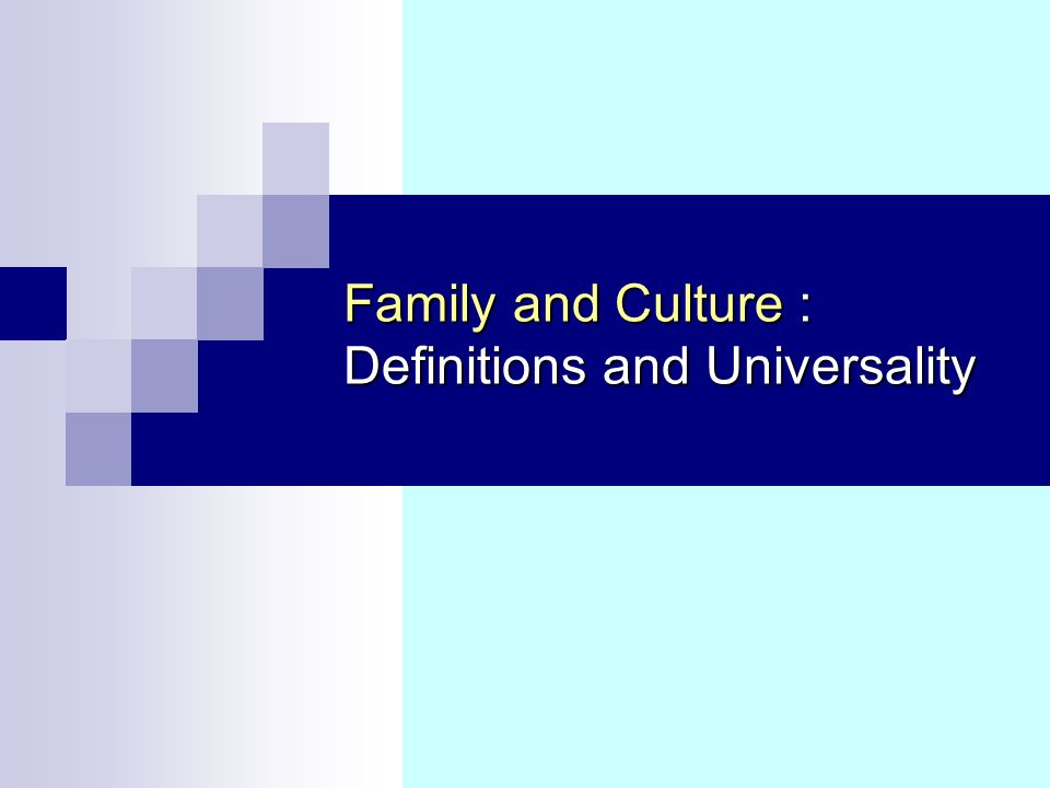 Family and Culture : Definitions and Universality