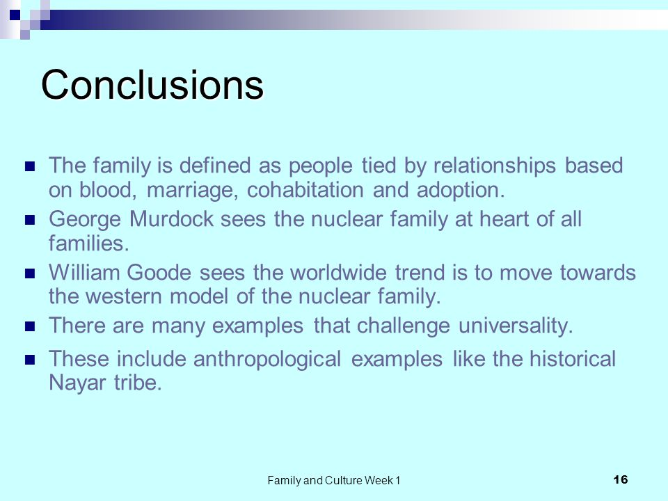Family and Culture Week 1 16 Conclusions The family is defined as people tied by relationships based on blood, marriage, cohabitation and adoption.