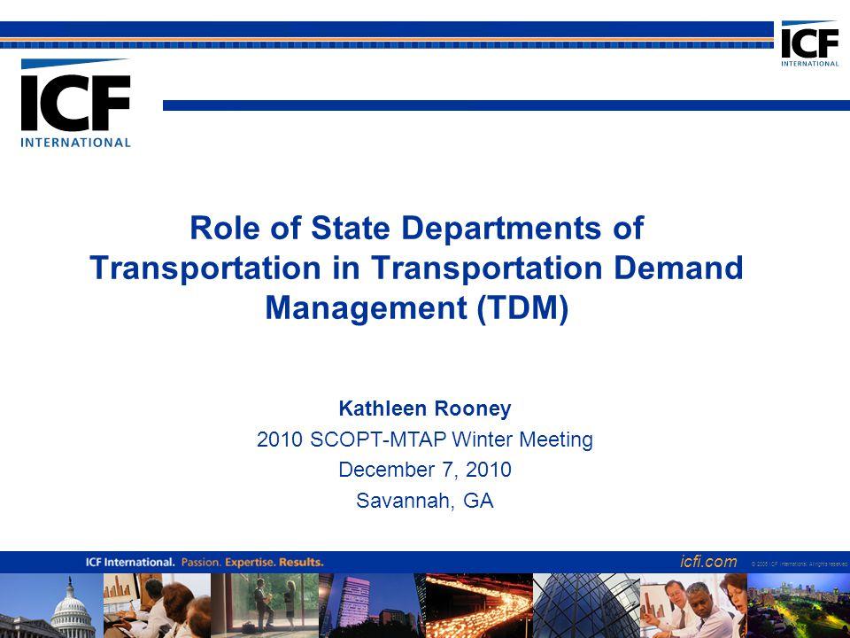 icfi.com 1 Role of State Departments of Transportation in Transportation Demand Management (TDM) icfi.com © 2006 ICF International.