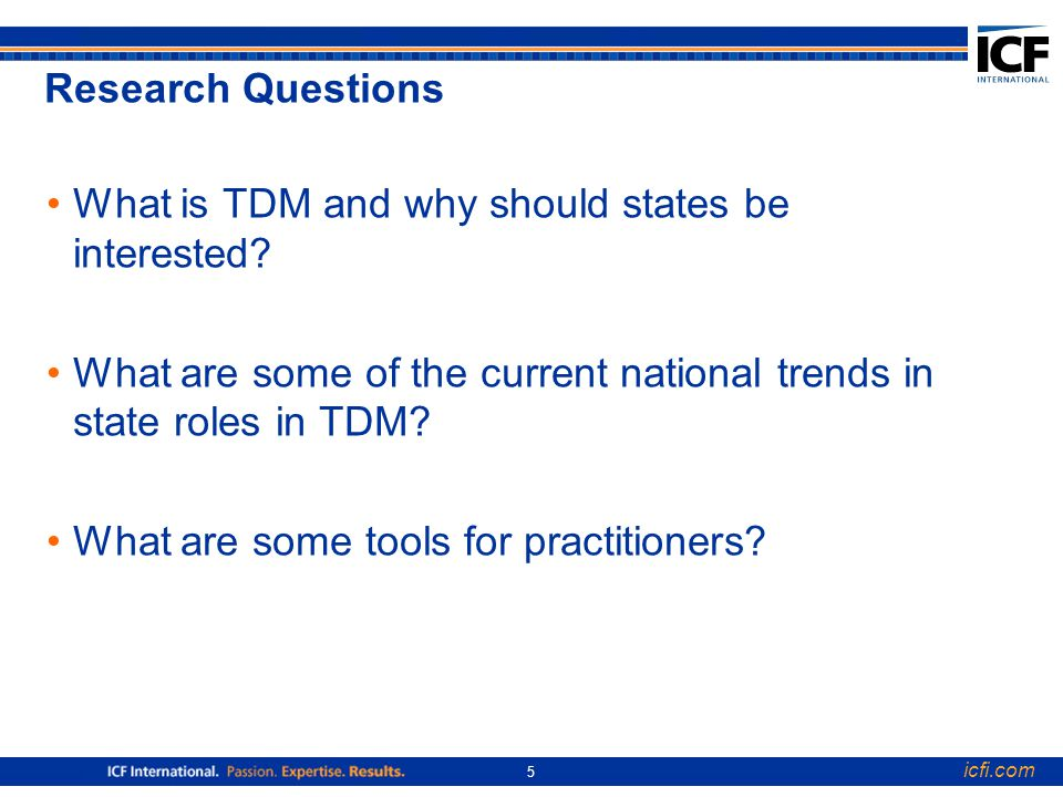icfi.com 6 Research Activities A nationwide survey In-depth case studies of five states: –California –Georgia –Massachusetts –New Jersey –Utah Primer on TDM based on research