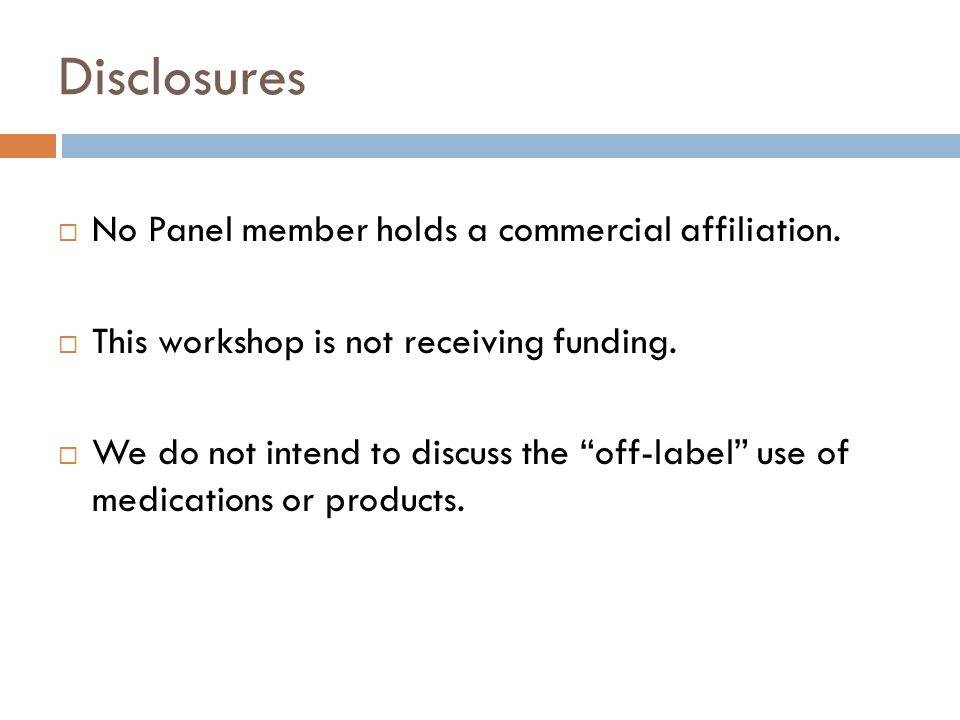 Disclosures  No Panel member holds a commercial affiliation.