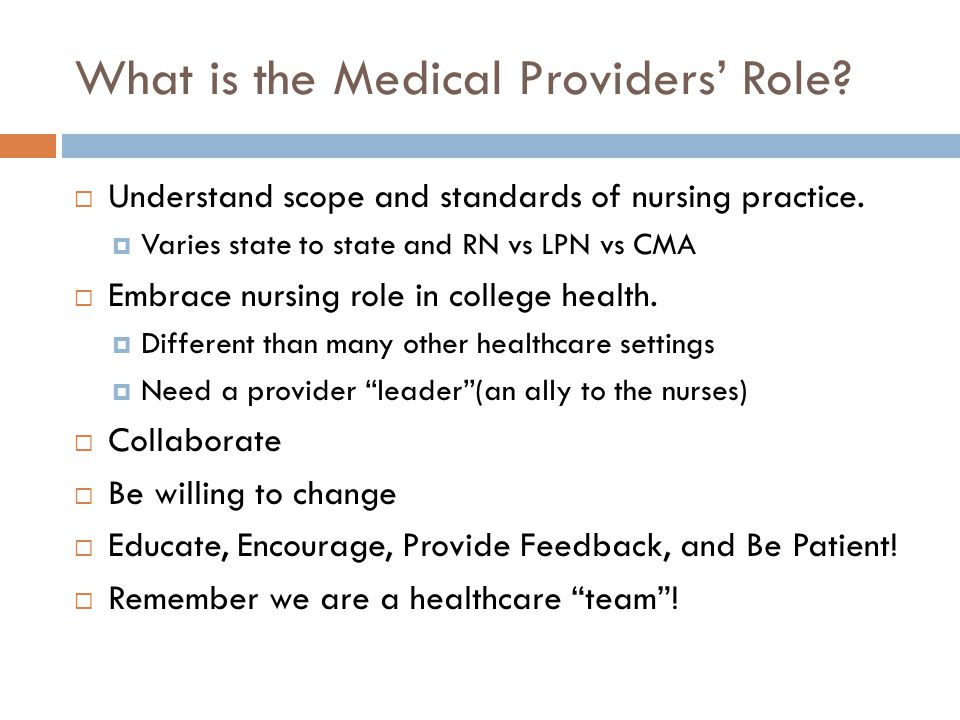 What is the Medical Providers' Role.  Understand scope and standards of nursing practice.