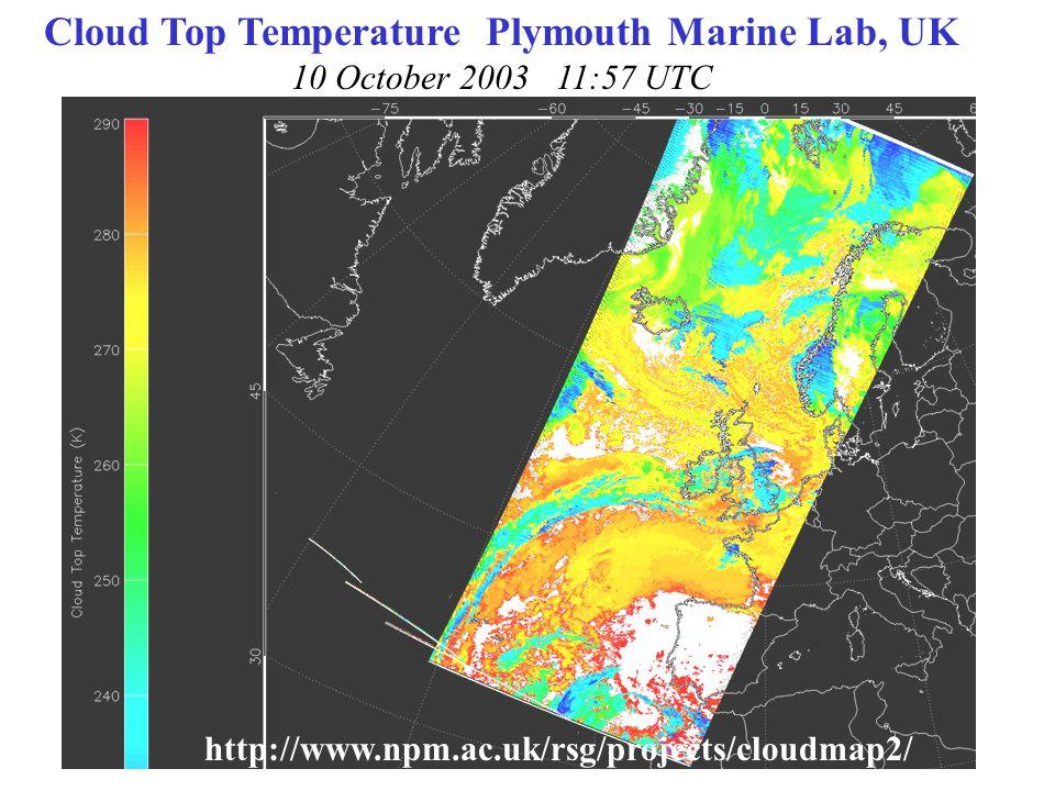 Cloud Top Temperature Plymouth Marine Lab, UK 10 October 2003 11:57 UTC http://www.npm.ac.uk/rsg/projects/cloudmap2/