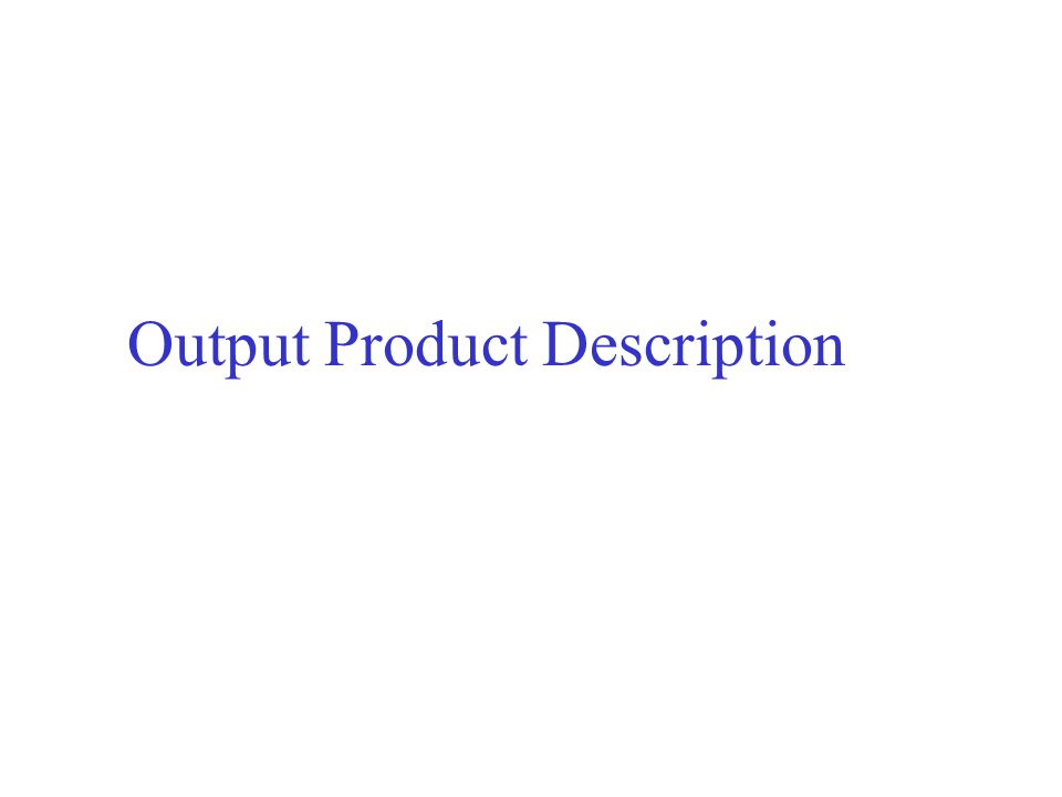 Output Product Description