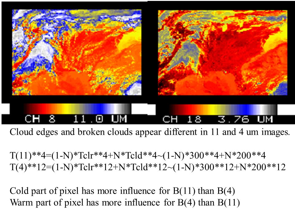Cloud edges and broken clouds appear different in 11 and 4 um images.