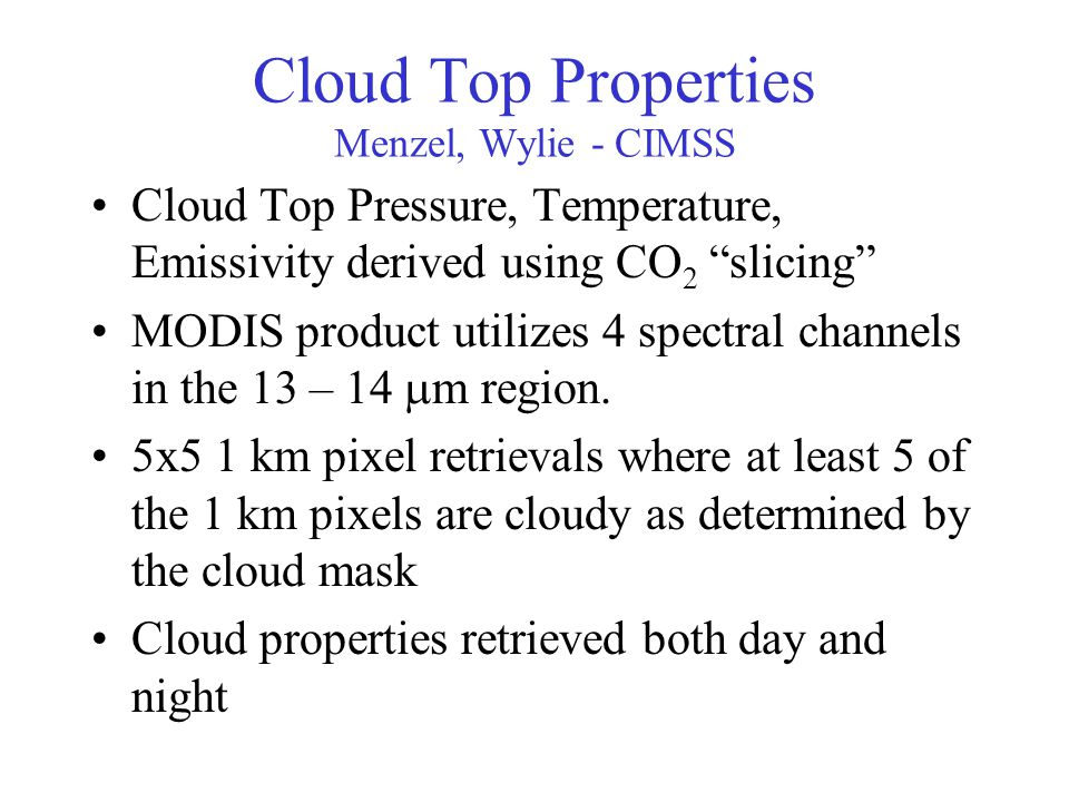 """Cloud Top Properties Menzel, Wylie - CIMSS Cloud Top Pressure, Temperature, Emissivity derived using CO 2 """"slicing"""" MODIS product utilizes 4 spectral"""