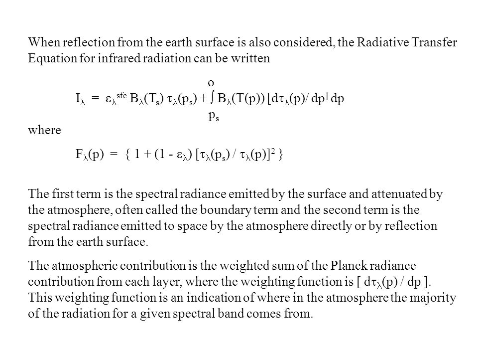 When reflection from the earth surface is also considered, the Radiative Transfer Equation for infrared radiation can be written o I =  sfc B (T s )