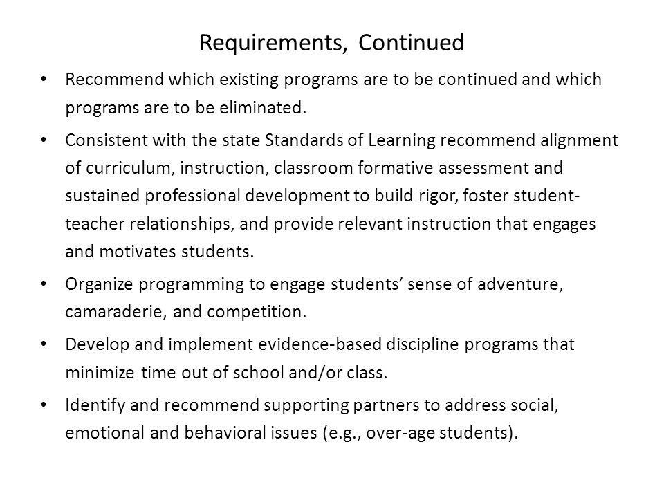 Requirements, Continued Recommend which existing programs are to be continued and which programs are to be eliminated. Consistent with the state Stand