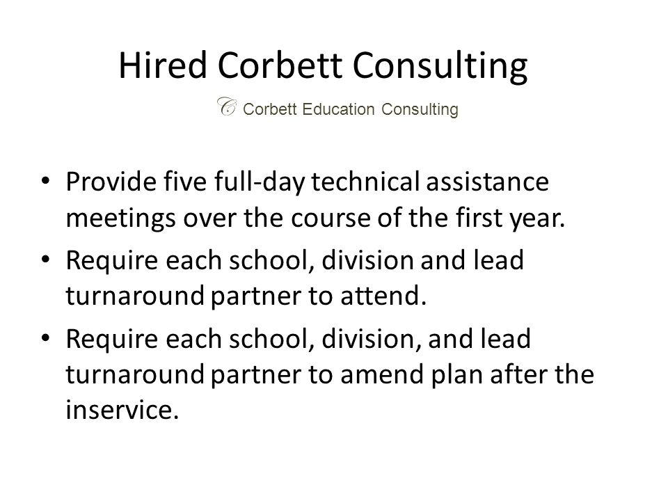 Hired Corbett Consulting Provide five full-day technical assistance meetings over the course of the first year.