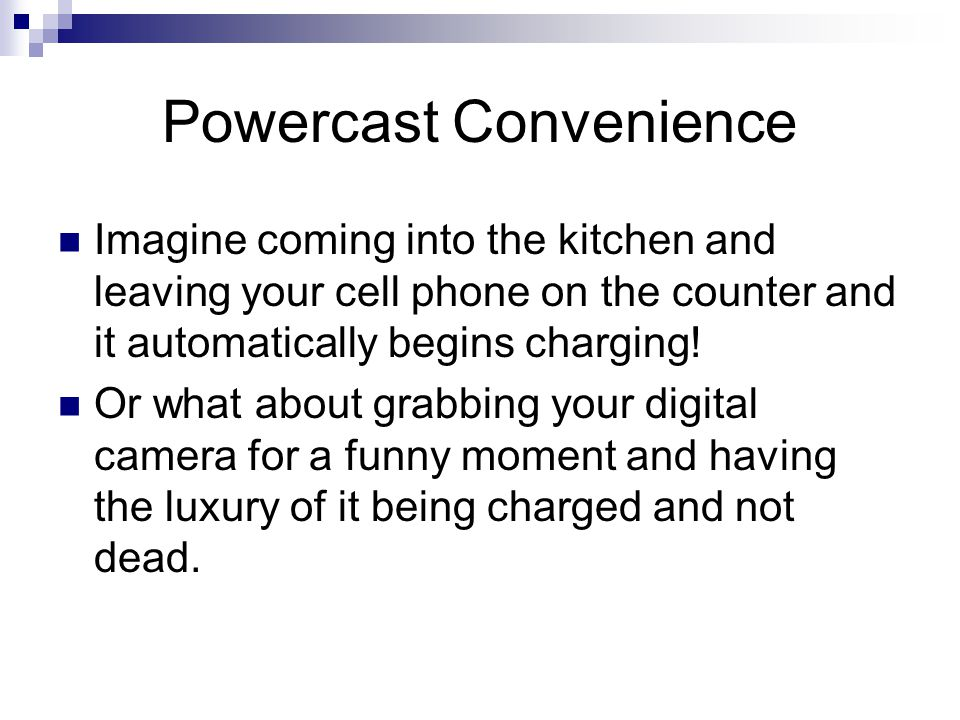 Powercast Details For Powercast to work efficiently your electronic device must be at least a couple meters from the transmitter.