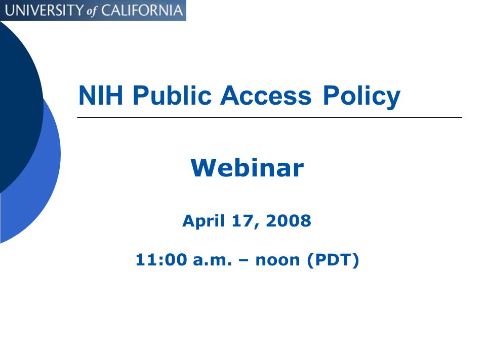 NIH Public Access Policy Webinar April 17, 2008 11:00 a.m. – noon (PDT)