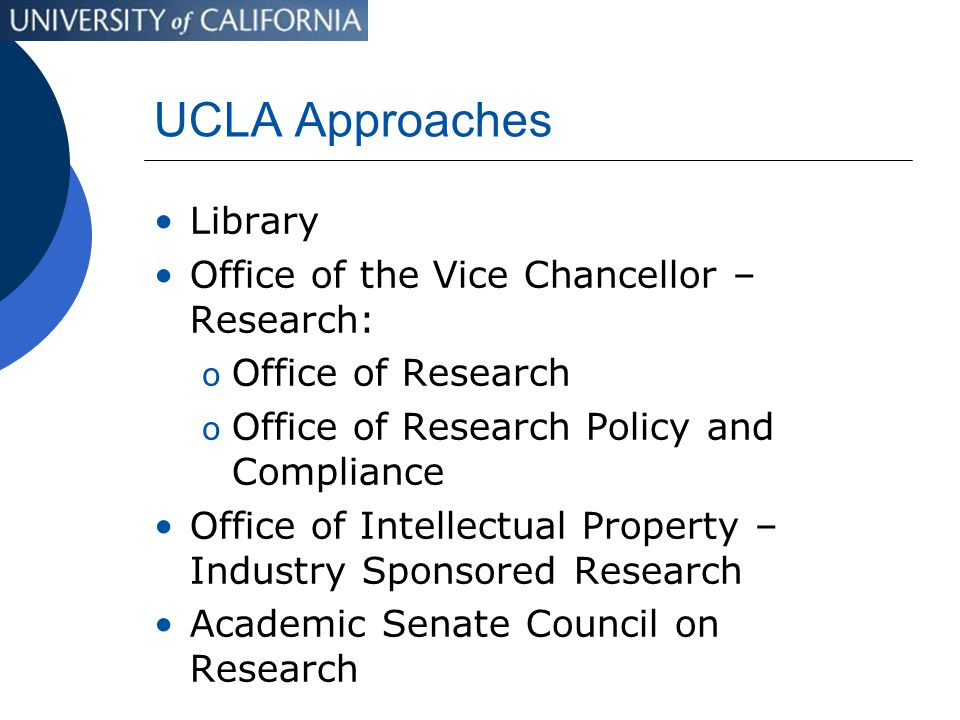 UCLA Approaches Library Office of the Vice Chancellor – Research: o Office of Research o Office of Research Policy and Compliance Office of Intellectu