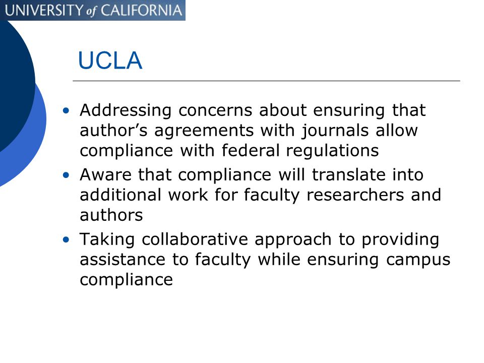UCLA Addressing concerns about ensuring that author's agreements with journals allow compliance with federal regulations Aware that compliance will tr