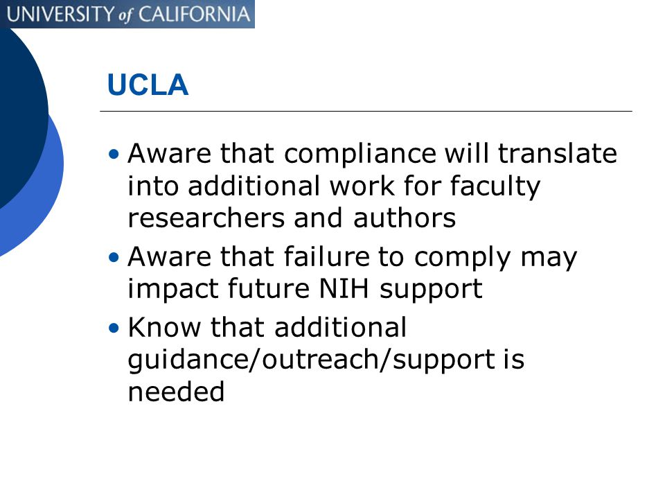 UCLA Aware that compliance will translate into additional work for faculty researchers and authors Aware that failure to comply may impact future NIH