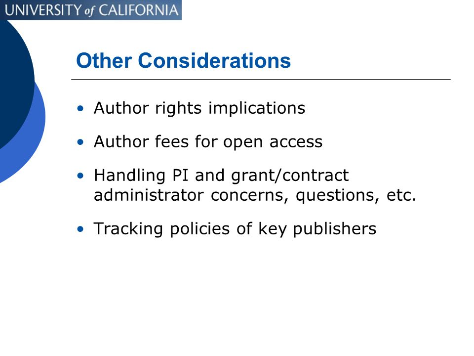 Other Considerations Author rights implications Author fees for open access Handling PI and grant/contract administrator concerns, questions, etc.