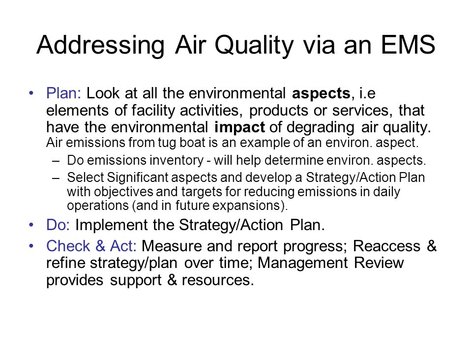Addressing Air Quality via an EMS Plan: Look at all the environmental aspects, i.e elements of facility activities, products or services, that have the environmental impact of degrading air quality.