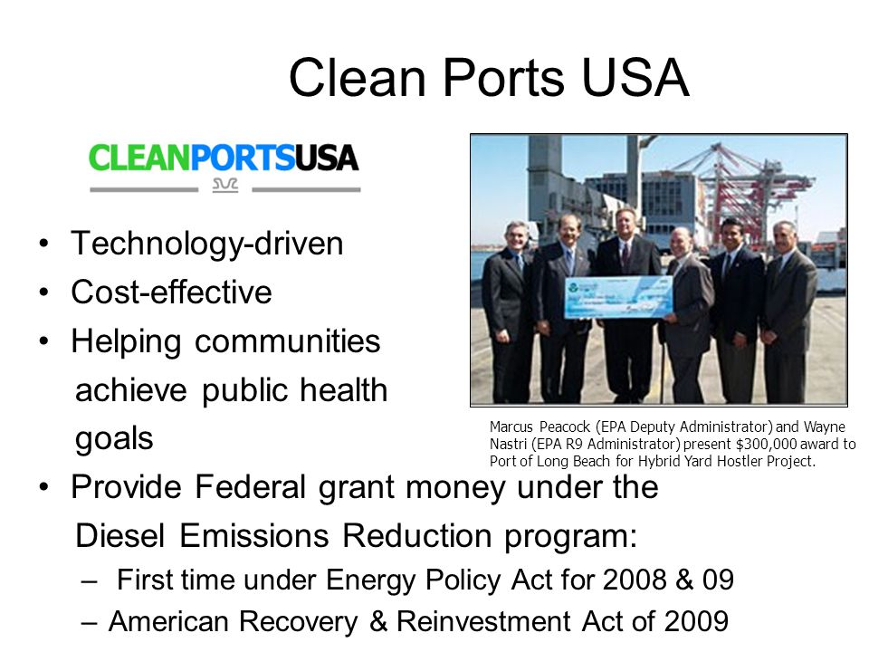 Technology-driven Cost-effective Helping communities achieve public health goals Provide Federal grant money under the Diesel Emissions Reduction prog