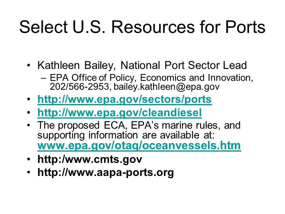 Select U.S. Resources for Ports Kathleen Bailey, National Port Sector Lead –EPA Office of Policy, Economics and Innovation, 202/566-2953, bailey.kathl