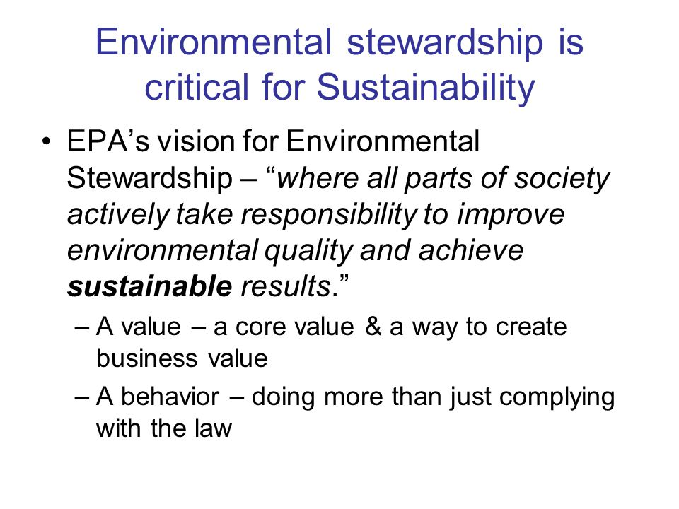 "Environmental stewardship is critical for Sustainability EPA's vision for Environmental Stewardship – ""where all parts of society actively take respon"
