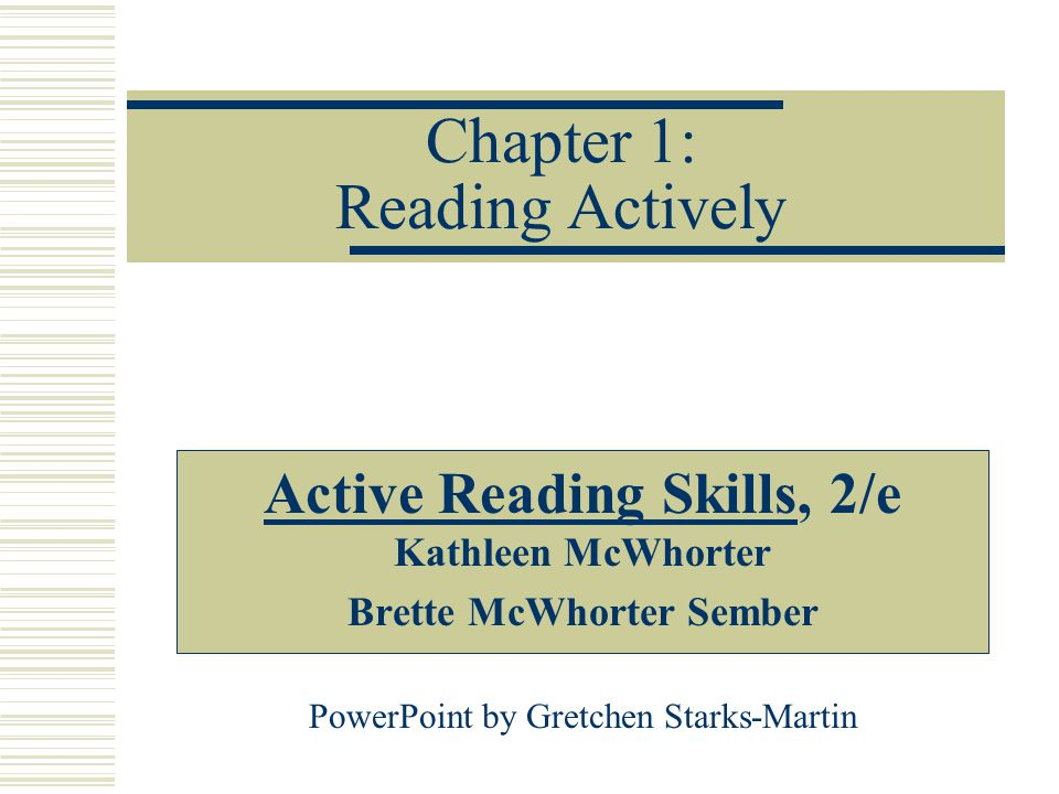 Chapter 1: Reading Actively Active Reading Skills, 2/e Kathleen McWhorter Brette McWhorter Sember PowerPoint by Gretchen Starks-Martin