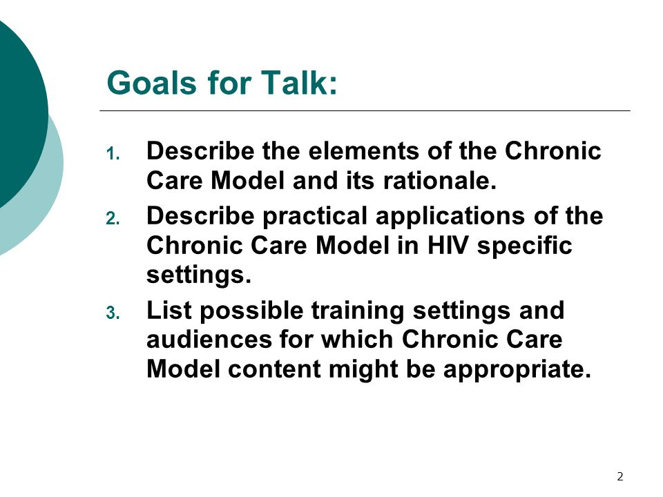 1 The Chronic Care Model: Implications for HIV Care and Training October 1, 2007 Kathleen A. Clanon, MD, FACP Pacific AETC