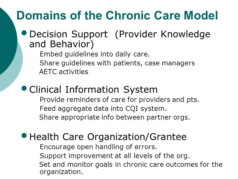21 Domains of the Chronic Care Model Self-management Support Patient sets goals and is in charge of care. Education focuses on problem-solving skills.