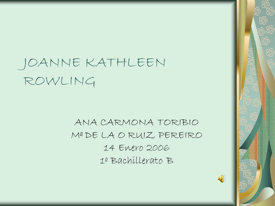 JOANNE KATHLEEN ROWLING ANA CARMONA TORIBIO Mª DE LA O RUIZ PEREIRO 14 Enero 2006 1º Bachillerato B