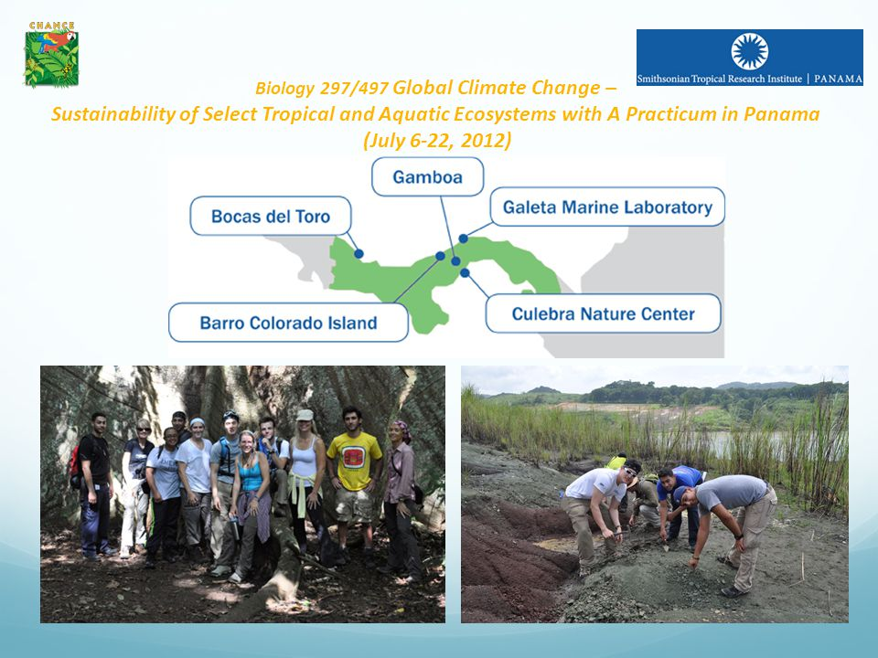 Biology 297/497 Global Climate Change – Sustainability of Select Tropical and Aquatic Ecosystems with A Practicum in Panama (July 6-22, 2012)