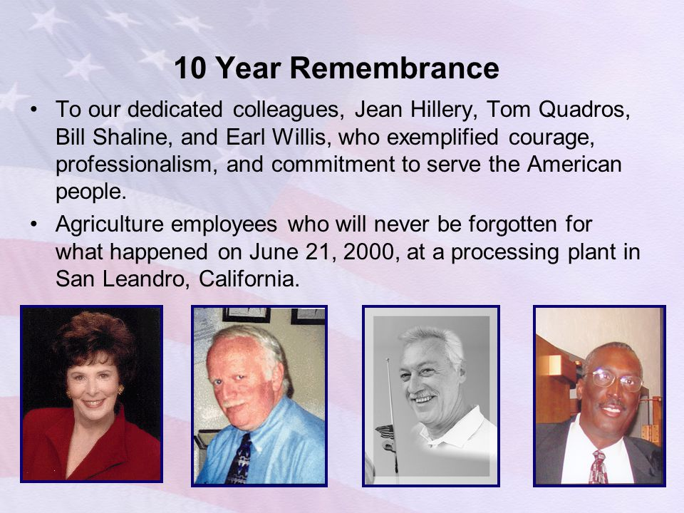 10 Year Remembrance To our dedicated colleagues, Jean Hillery, Tom Quadros, Bill Shaline, and Earl Willis, who exemplified courage, professionalism, a