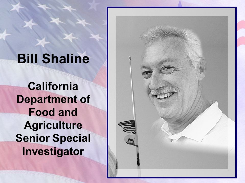 Bill Shaline California Department of Food and Agriculture Senior Special Investigator