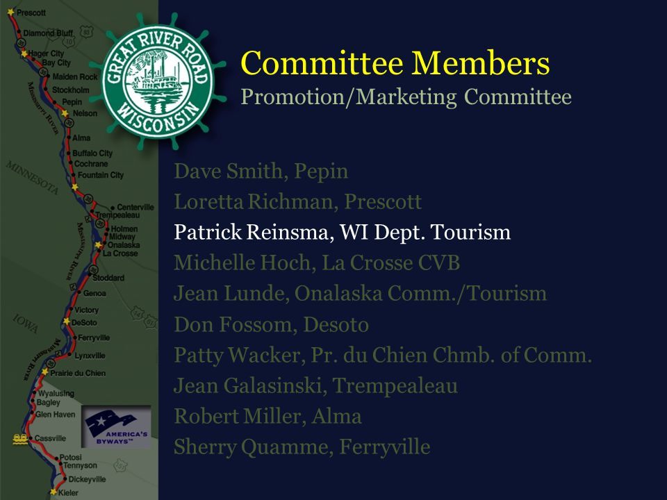 Committee Members Promotion/Marketing Committee Dave Smith, Pepin Loretta Richman, Prescott Patrick Reinsma, WI Dept.