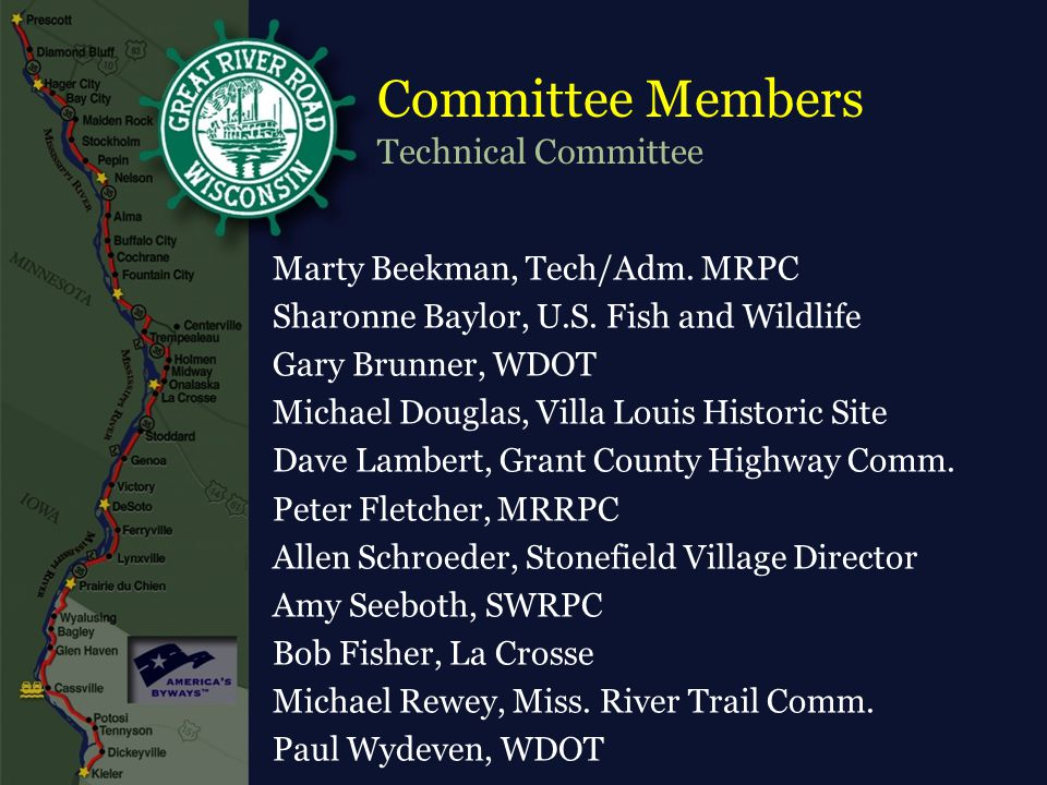Committee Members Technical Committee Marty Beekman, Tech/Adm. MRPC Sharonne Baylor, U.S. Fish and Wildlife Gary Brunner, WDOT Michael Douglas, Villa