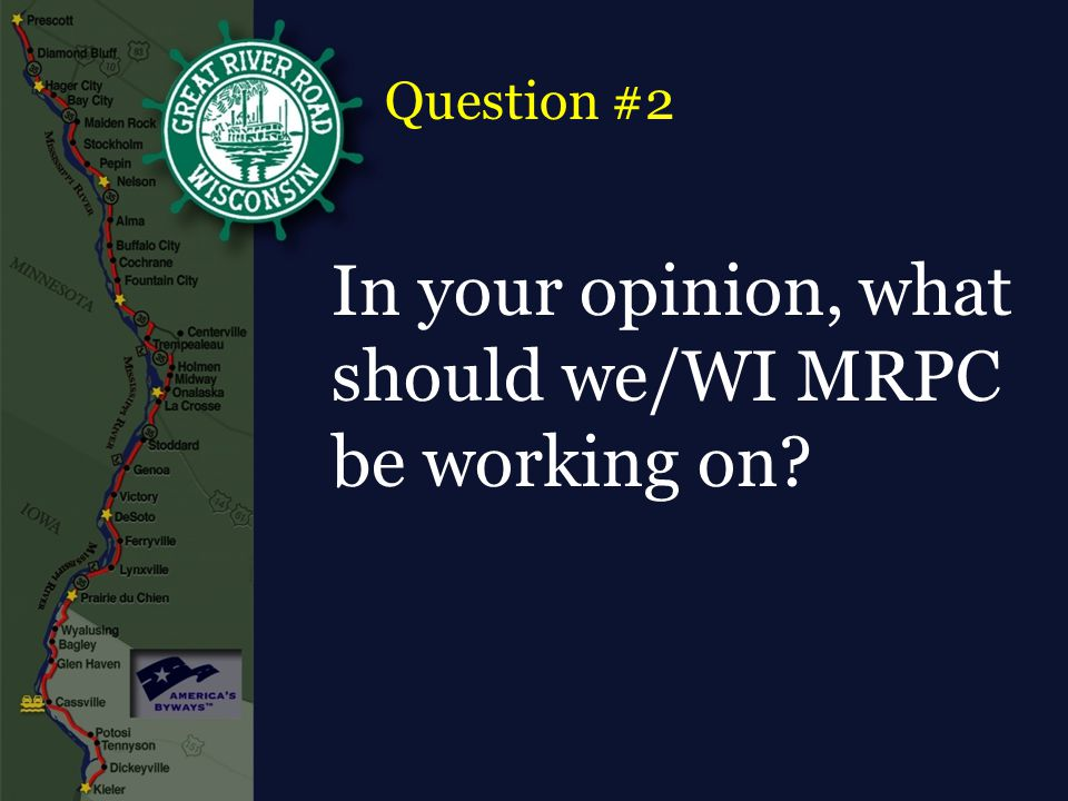 In your opinion, what should we/WI MRPC be working on? Question #2