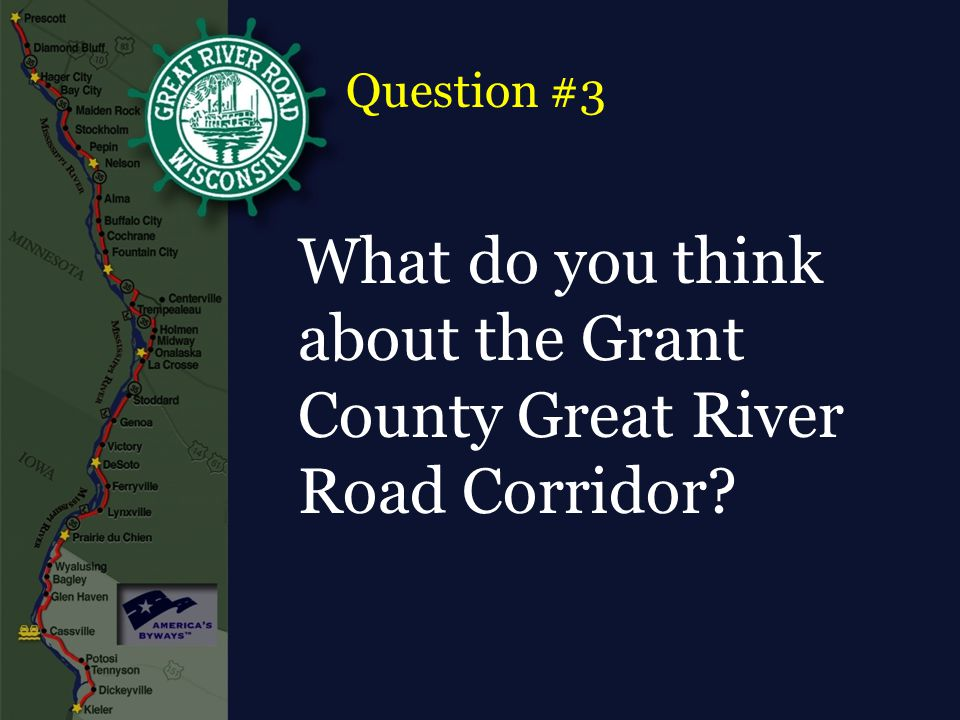 What do you think about the Grant County Great River Road Corridor Question #3