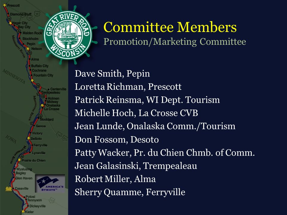 Committee Members Promotion/Marketing Committee Dave Smith, Pepin Loretta Richman, Prescott Patrick Reinsma, WI Dept. Tourism Michelle Hoch, La Crosse