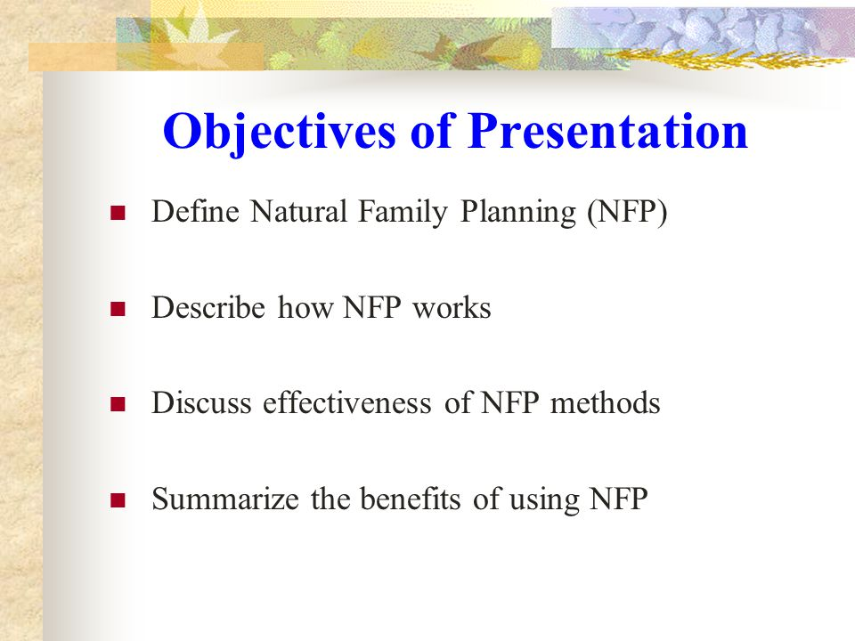 Effectiveness of NFP* Perfect Use - 97% Typical Use - 84% Perfect Use - 98% Typical Use - 90% Single Index Methods Multiple Indexed Methods Kambic, R.