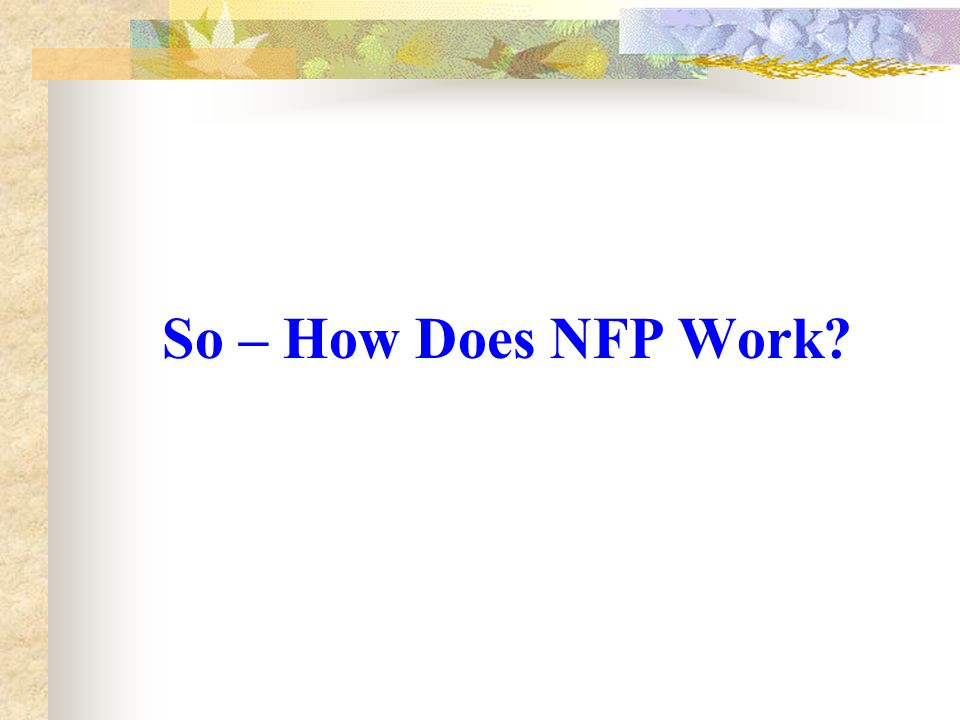 So – How Does NFP Work
