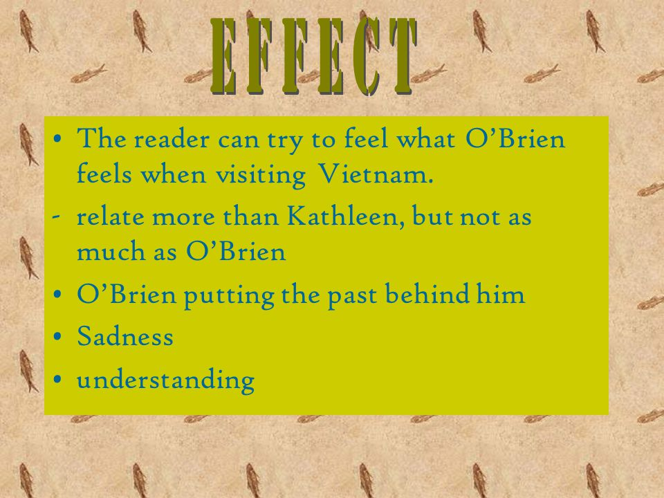 The reader can try to feel what O'Brien feels when visiting Vietnam.