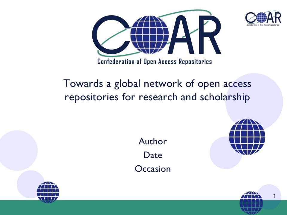 1 Towards a global network of open access repositories for research and scholarship Author Date Occasion