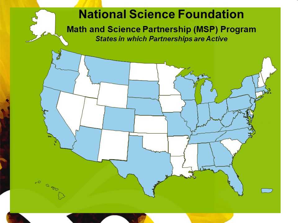 Sunflower blank National Science Foundation Math and Science Partnership (MSP) Program States in which Partnerships are Active