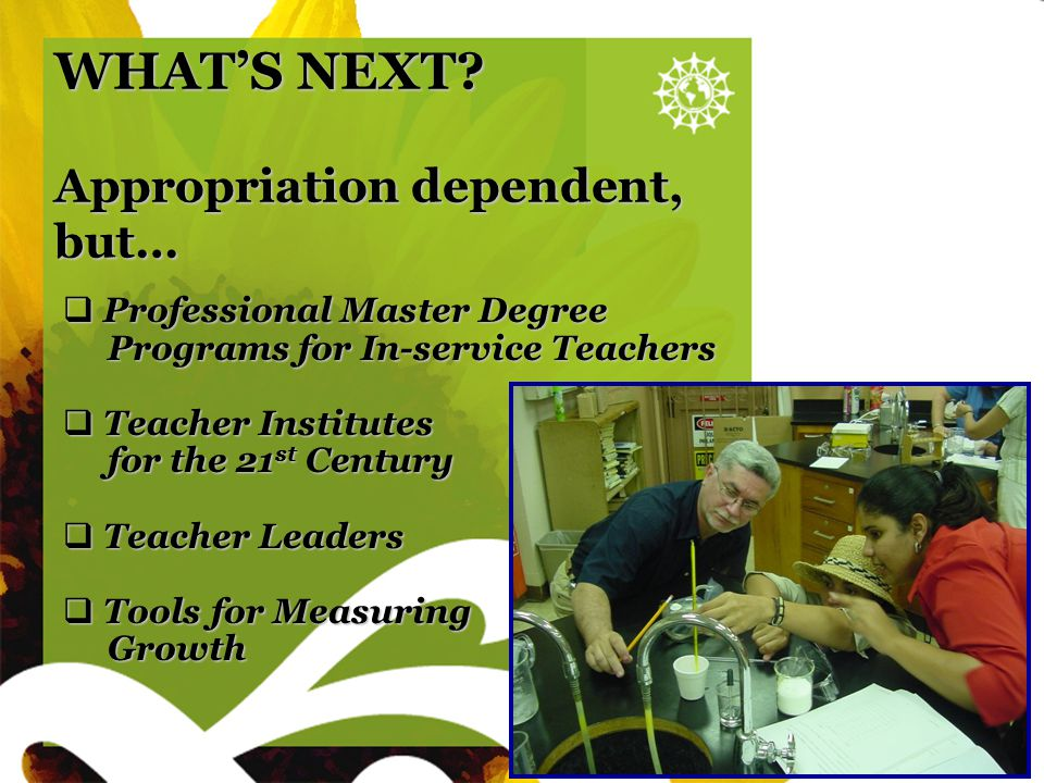 Sunflower blank WHAT'S NEXT? Appropriation dependent, but…  Professional Master Degree Programs for In-service Teachers Programs for In-service Teach