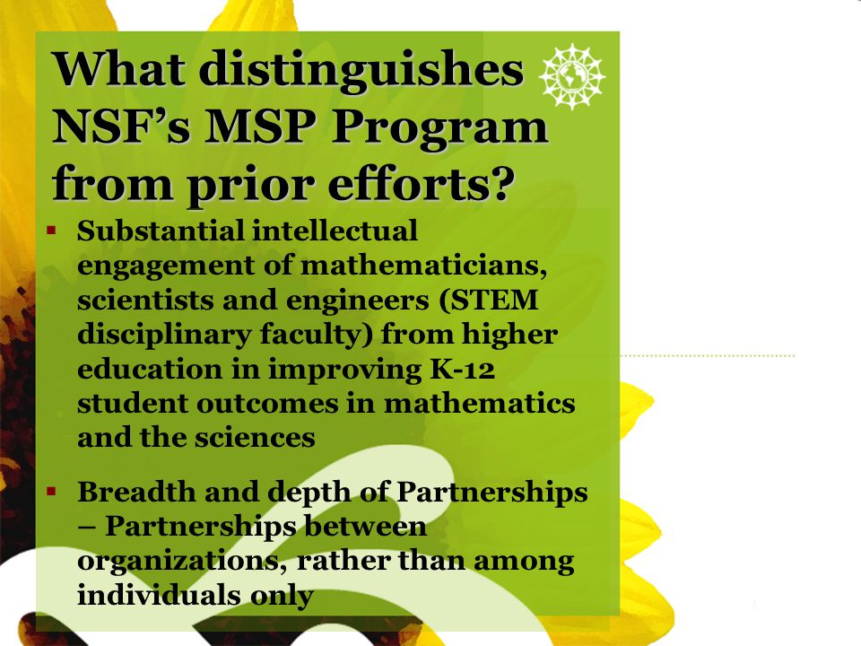 Sunflower blank What distinguishes NSF's MSP Program from prior efforts?  Substantial intellectual engagement of mathematicians, scientists and engin