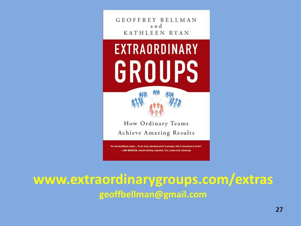 www.extraordinarygroups.com/extras geoffbellman@gmail.com 27
