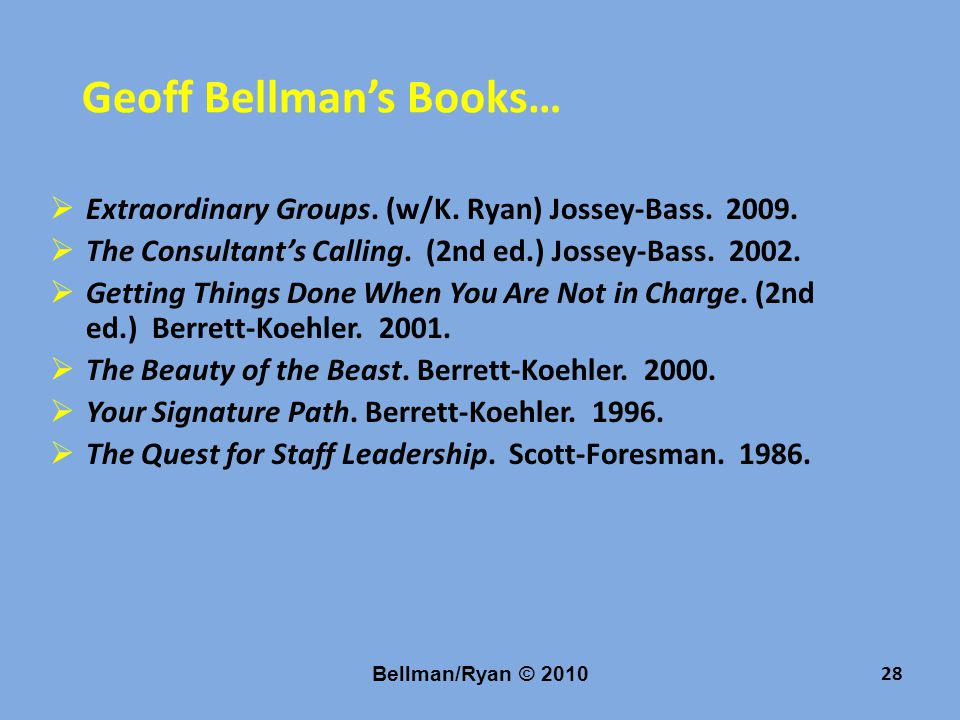 Bellman/Ryan © 2010 28 Geoff Bellman's Books…  Extraordinary Groups.