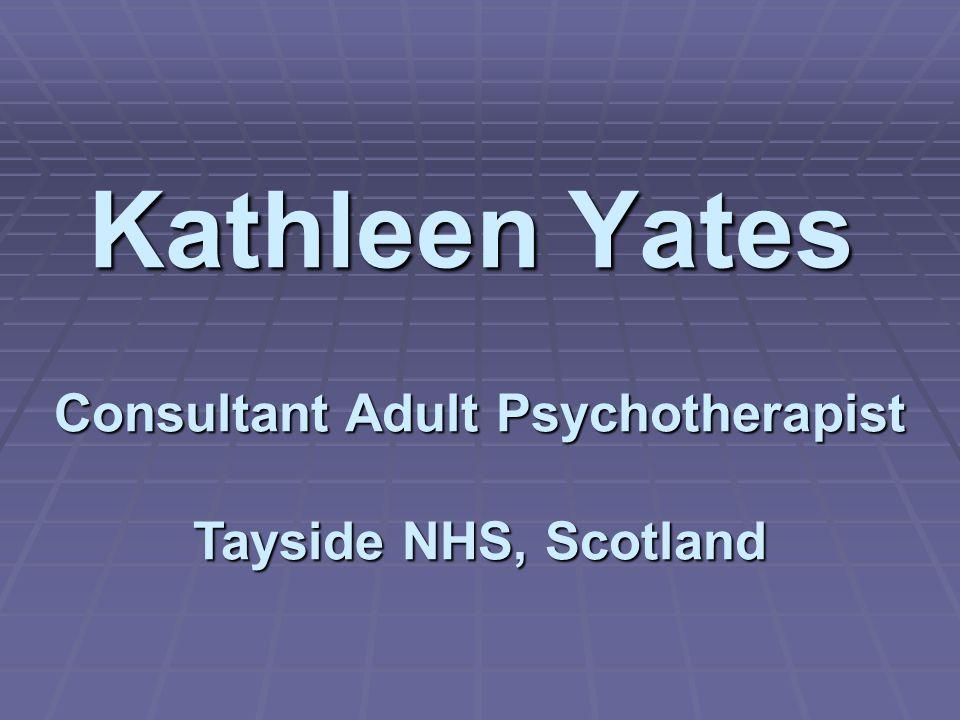 Kathleen Yates Consultant Adult Psychotherapist Tayside NHS, Scotland