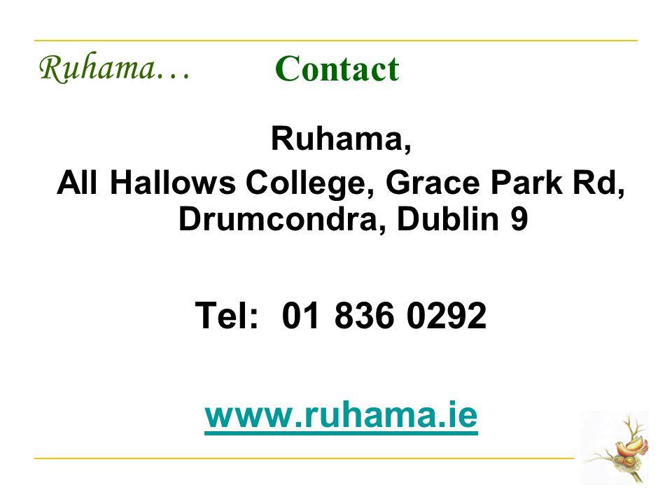 Ruhama… Contact Ruhama, All Hallows College, Grace Park Rd, Drumcondra, Dublin 9 Tel: 01 836 0292 www.ruhama.ie